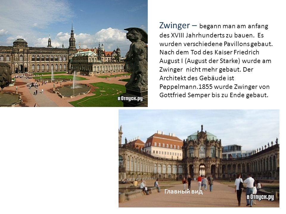 Zwinger – begann man am anfang des XVIII Jahrhunderts zu bauen. Es wurden verschiedene Pavillons gebaut. Nach dem Tod des Kaiser Friedrich August I (A
