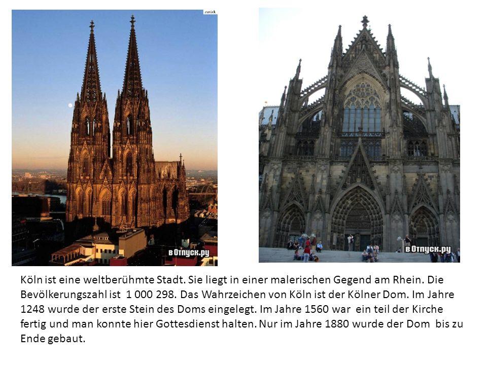 Köln ist eine weltberühmte Stadt. Sie liegt in einer malerischen Gegend am Rhein. Die Bevölkerungszahl ist 1 000 298. Das Wahrzeichen von Köln ist der