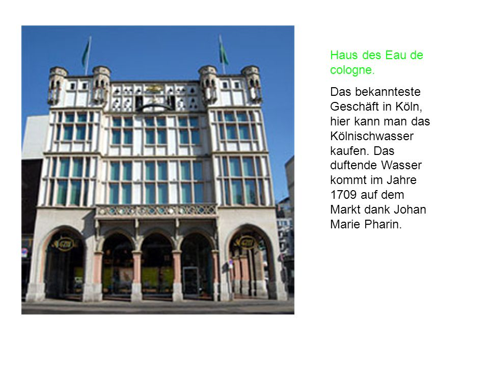 Haus des Eau de cologne. Das bekannteste Geschäft in Köln, hier kann man das Kölnischwasser kaufen. Das duftende Wasser kommt im Jahre 1709 auf dem Ma