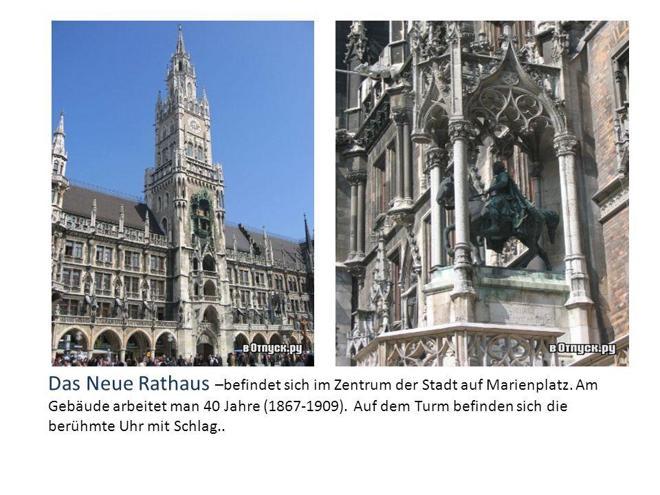 Das Neue Rathaus –befindet sich im Zentrum der Stadt auf Marienplatz. Am Gebäude arbeitet man 40 Jahre (1867-1909). Auf dem Turm befinden sich die ber