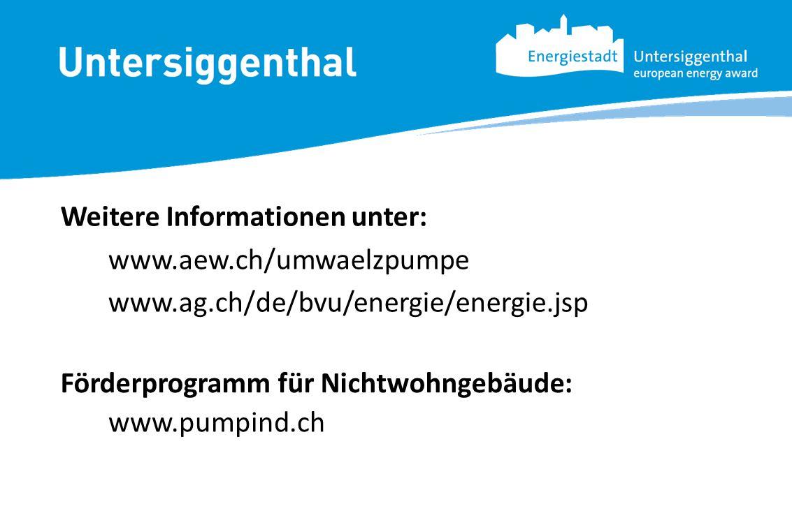 www.aew.ch/umwaelzpumpe www.ag.ch/de/bvu/energie/energie.jsp Weitere Informationen unter: Förderprogramm für Nichtwohngebäude: www.pumpind.ch