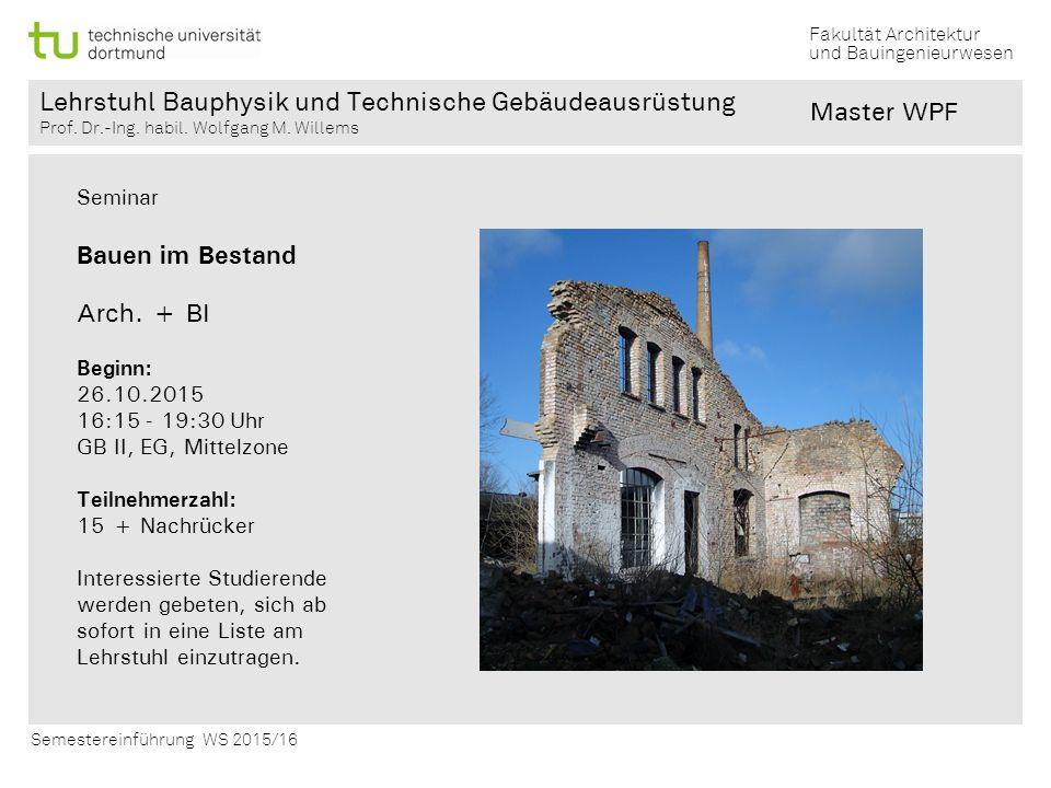 Fakultät Architektur und Bauingenieurwesen Semestereinführung WS 2015/16 Lehrstuhl Bauphysik und Technische Gebäudeausrüstung Prof. Dr.-Ing. habil. Wo