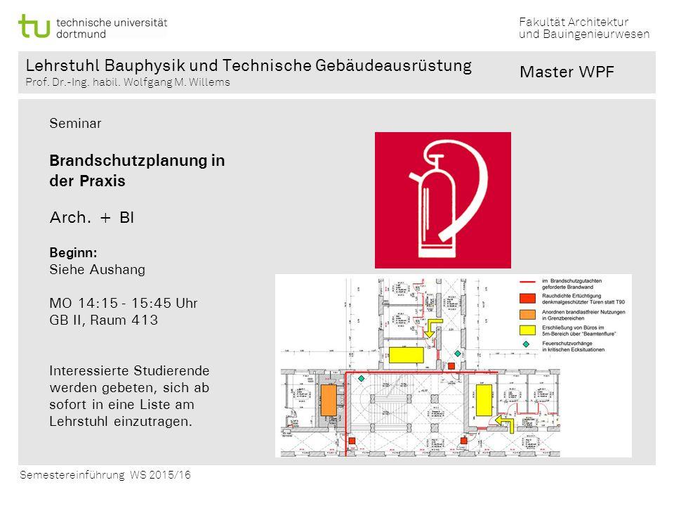 Fakultät Architektur und Bauingenieurwesen Semestereinführung WS 2015/16 Lehrstuhl Bauphysik und Technische Gebäudeausrüstung Prof.
