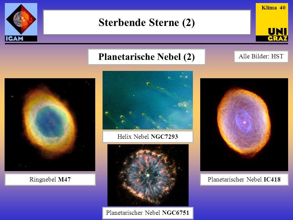 Sterbende Sterne (2) Helix Nebel NGC7293 Ringnebel M47Planetarischer Nebel IC418 Planetarische Nebel (2) Planetarischer Nebel NGC6751 Klima 40 Alle Bilder: HST