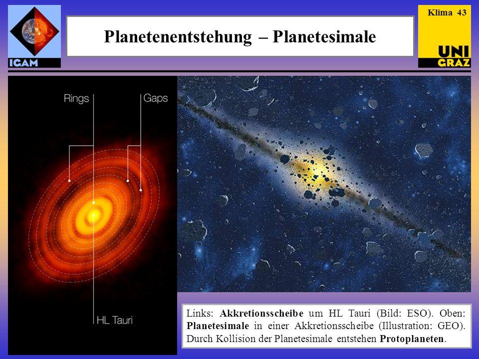 Planetenentstehung – Planetesimale Klima 43 Links: Akkretionsscheibe um HL Tauri (Bild: ESO).