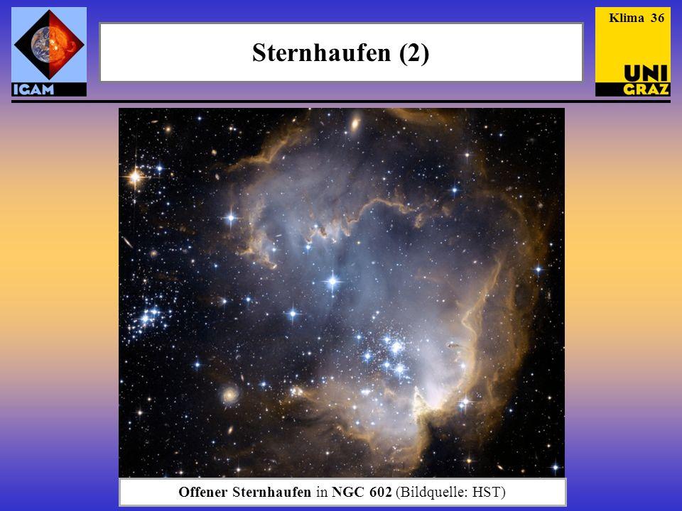 Sternhaufen (2) Offener Sternhaufen in NGC 602 (Bildquelle: HST) Klima 36