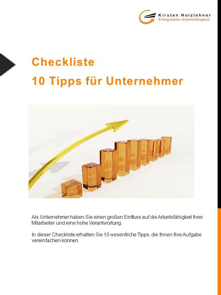 Checkliste 10 Tipps für Unternehmer Als Unternehmer haben Sie einen großen Einfluss auf die Arbeitsfähigkeit Ihrer Mitarbeiter und eine hohe Verantwortung.