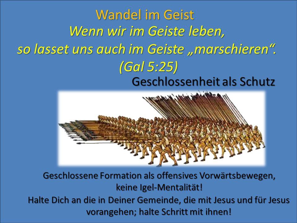 """Wenn wir im Geiste leben, so lasset uns auch im Geiste """"marschieren"""". (Gal 5:25) Geschlossenheit als Schutz Wandel im Geist Geschlossene Formation als"""