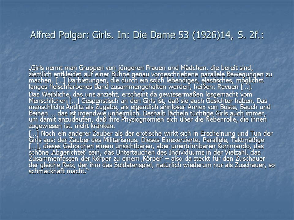 """Alfred Polgar: Girls. In: Die Dame 53 (1926)14, S. 2f.: """"Girls nennt man Gruppen von jüngeren Frauen und Mädchen, die bereit sind, ziemlich entkleidet"""