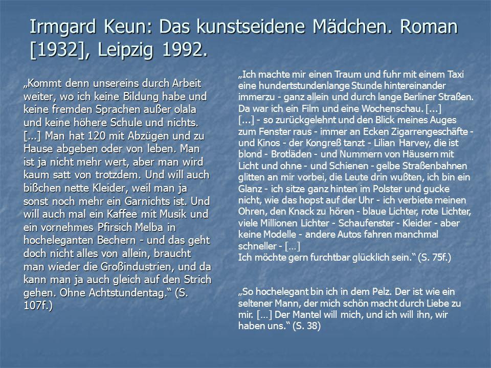 """Irmgard Keun: Das kunstseidene Mädchen. Roman [1932], Leipzig 1992. """"Kommt denn unsereins durch Arbeit weiter, wo ich keine Bildung habe und keine fre"""