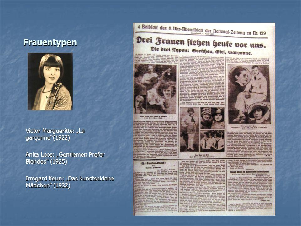 """Frauentypen Victor Margueritte: """"La garçonne""""(1922) Anita Loos: """"Gentlemen Prefer Blondes"""" (1925) Irmgard Keun: """"Das kunstseidene Mädchen"""" (1932)"""
