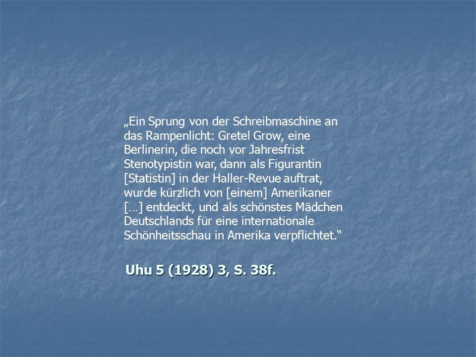"""Uhu 5 (1928) 3, S. 38f. Uhu 5 (1928) 3, S. 38f. """"Ein Sprung von der Schreibmaschine an das Rampenlicht: Gretel Grow, eine Berlinerin, die noch vor Jah"""