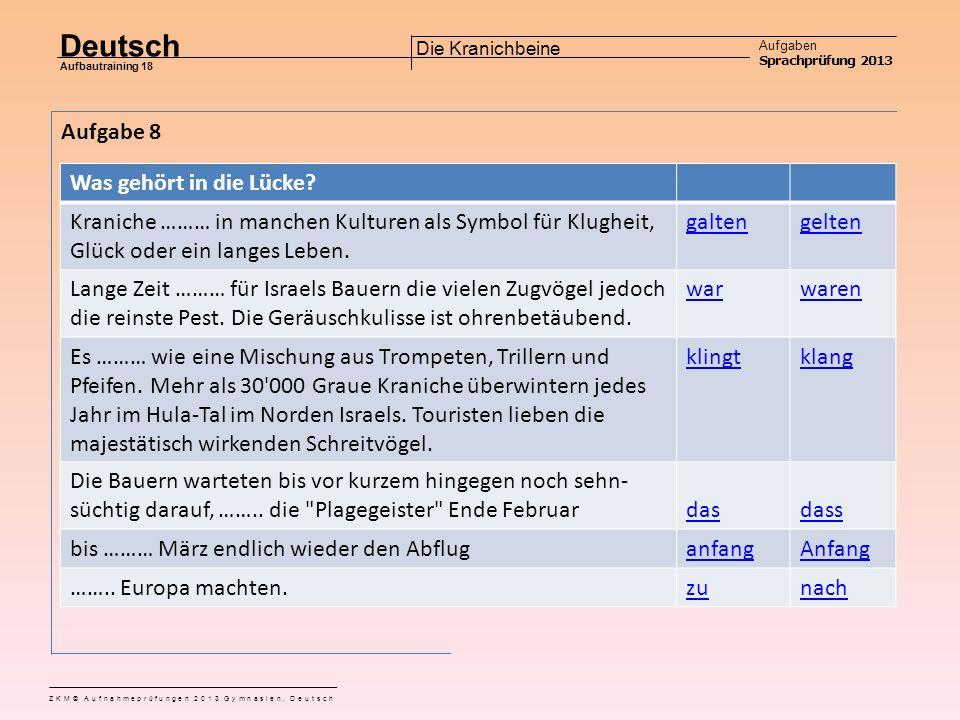 Deutsch Aufgaben Sprachprüfung 2013 Aufbautraining 18 ZKM© Aufnahmeprüfungen 2013 Gymnasien, Deutsch Die Kranichbeine Aufgabe 7 SatzWelche Antwort stimmt.