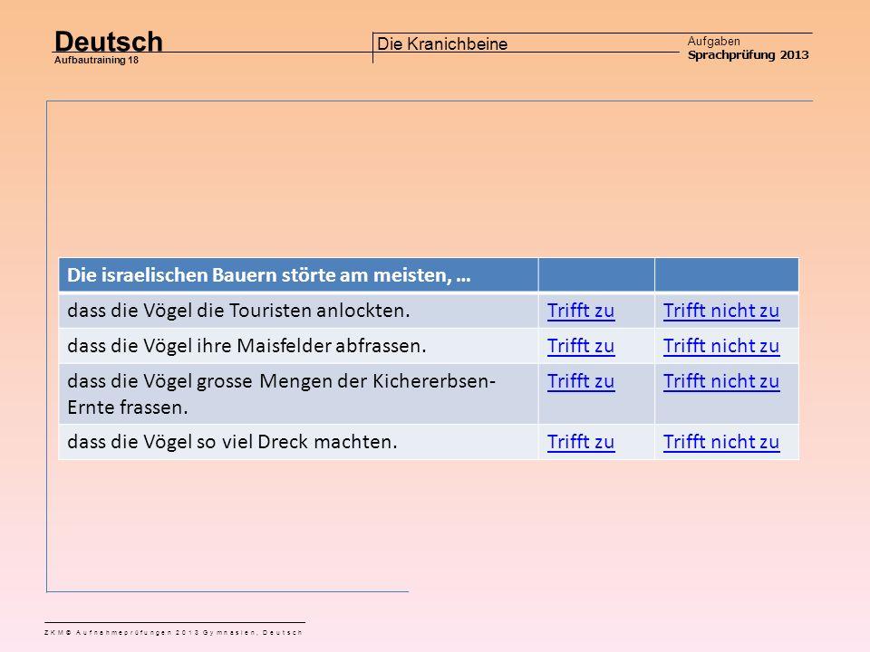 Deutsch Aufgaben Sprachprüfung 2013 Aufbautraining 18 ZKM© Aufnahmeprüfungen 2013 Gymnasien, Deutsch Die Kranichbeine Aufgabe 9 Entscheide aufgrund des Textes in Aufgabe 8, ob die folgenden Aussagen zutreffen oder nicht.