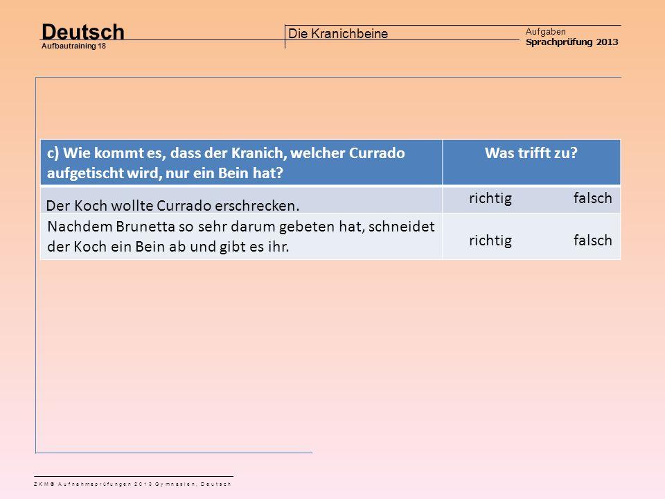 Deutsch Aufgaben Sprachprüfung 2013 Aufbautraining 18 ZKM© Aufnahmeprüfungen 2013 Gymnasien, Deutsch Die Kranichbeine b) Wie viele Kraniche stehen am Ufer des Flusses Welche Lösung ist richtig.