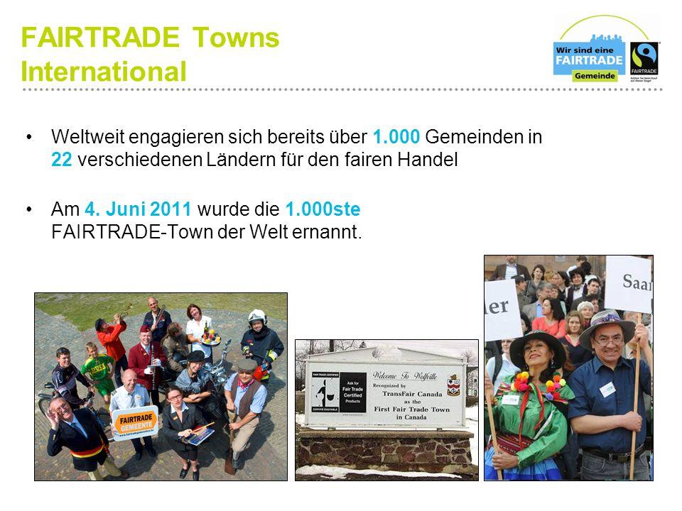 FAIRTRADE Towns International Weltweit engagieren sich bereits über 1.000 Gemeinden in 22 verschiedenen Ländern für den fairen Handel Am 4.