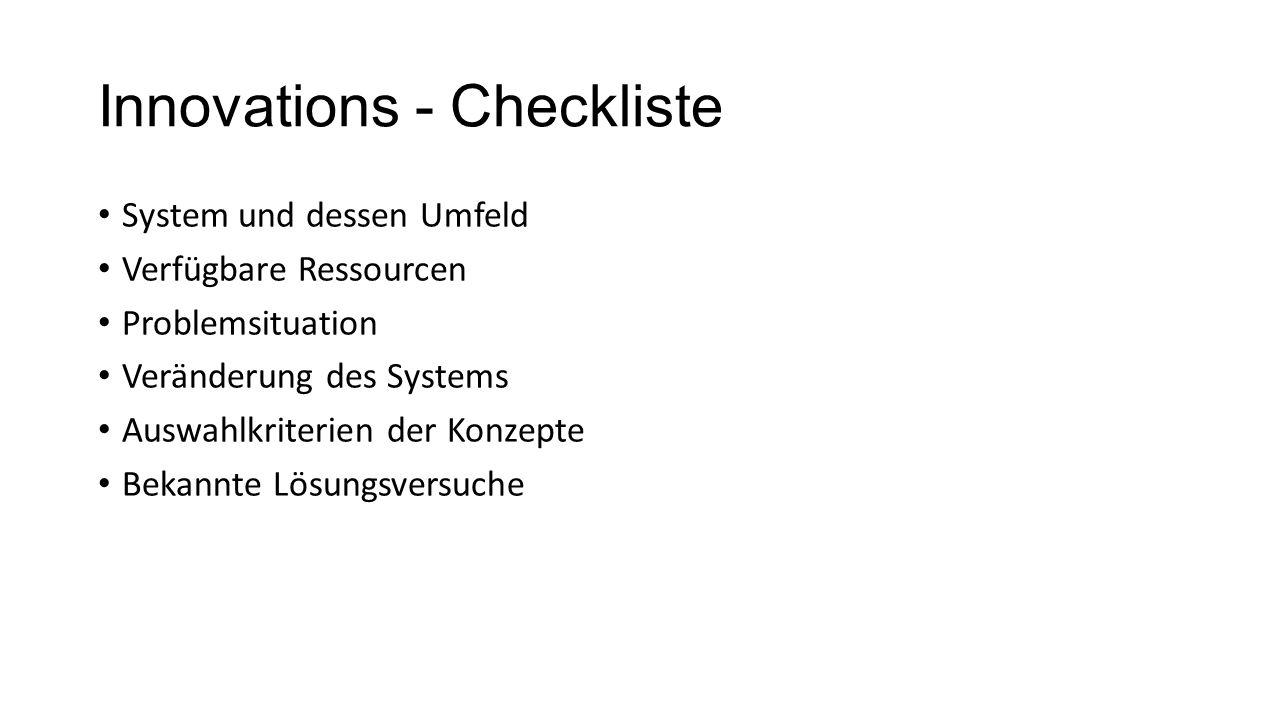 Innovations - Checkliste System und dessen Umfeld Verfügbare Ressourcen Problemsituation Veränderung des Systems Auswahlkriterien der Konzepte Bekannt