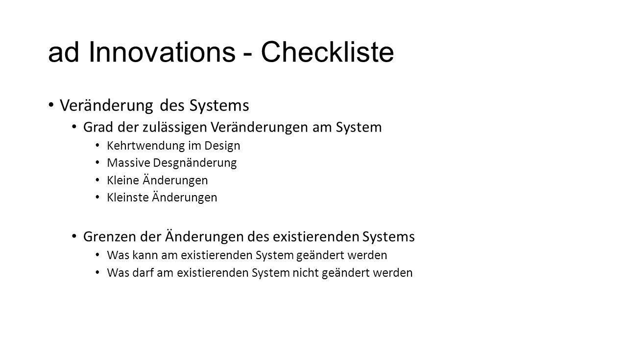ad Innovations - Checkliste Veränderung des Systems Grad der zulässigen Veränderungen am System Kehrtwendung im Design Massive Desgnänderung Kleine Än