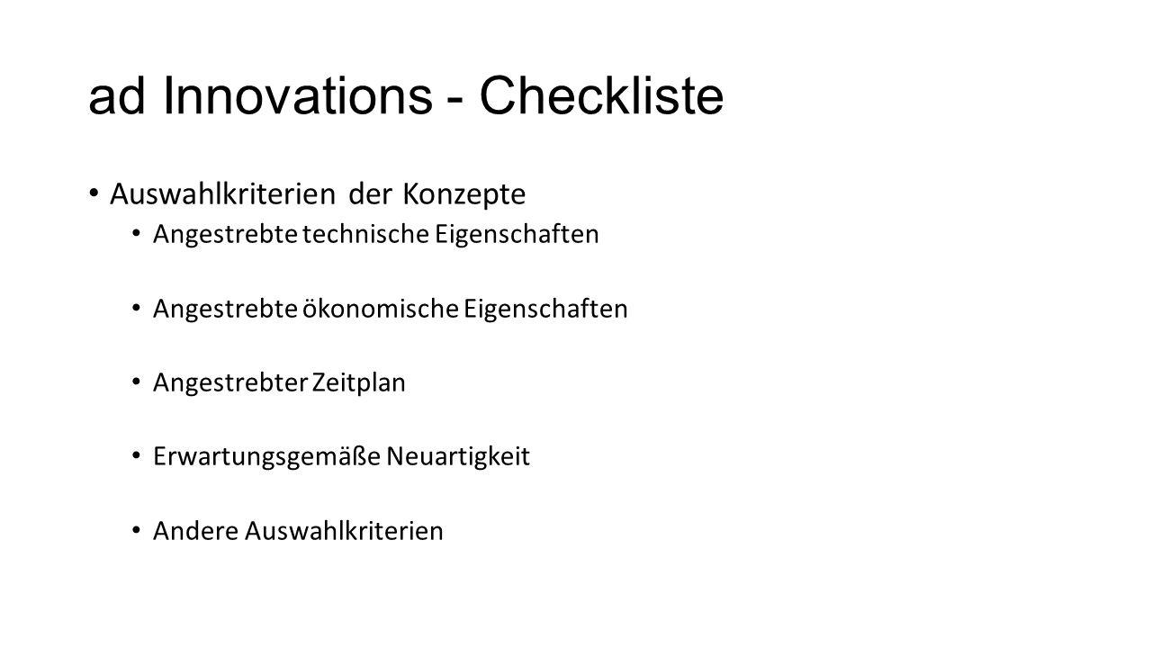 ad Innovations - Checkliste Auswahlkriterien der Konzepte Angestrebte technische Eigenschaften Angestrebte ökonomische Eigenschaften Angestrebter Zeit