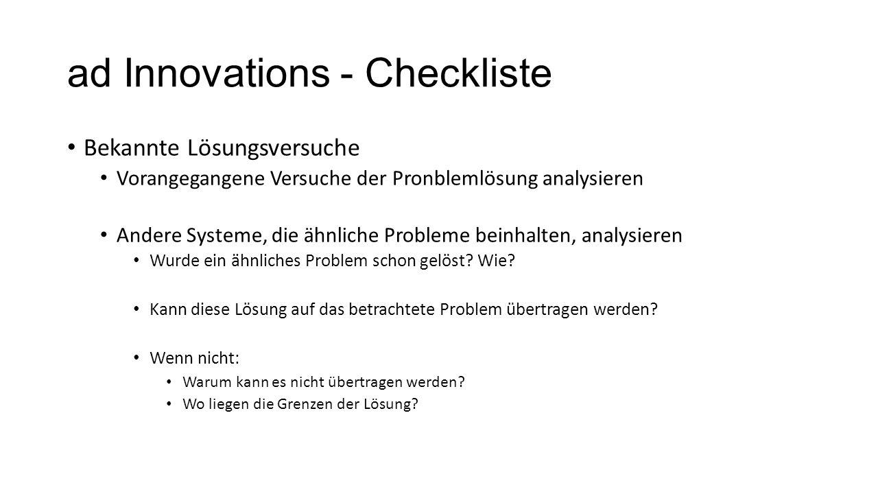 ad Innovations - Checkliste Bekannte Lösungsversuche Vorangegangene Versuche der Pronblemlösung analysieren Andere Systeme, die ähnliche Probleme bein