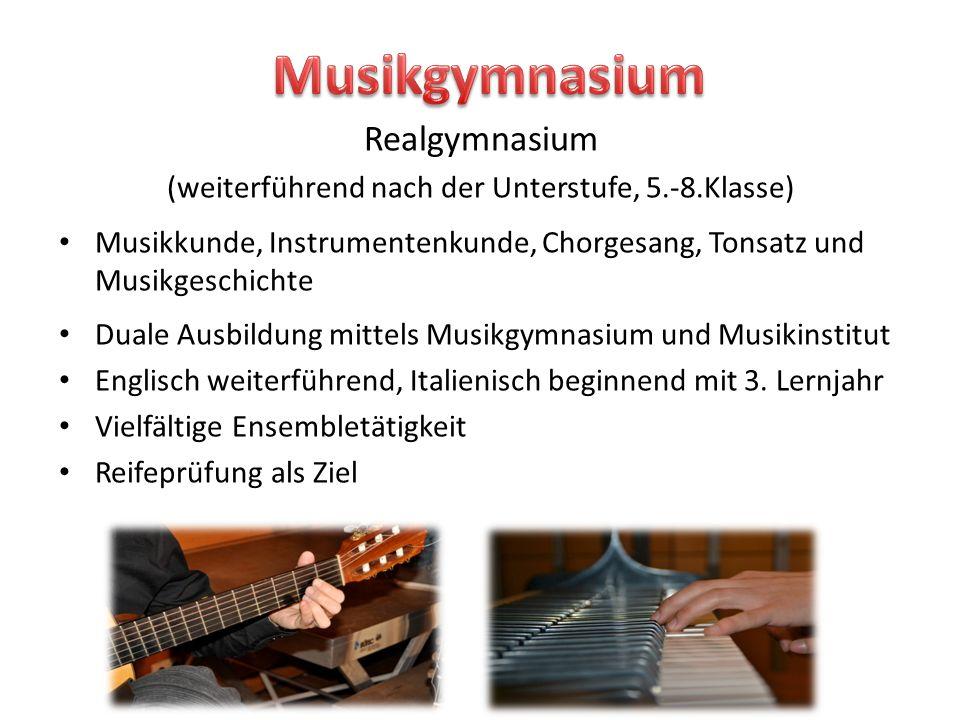 Realgymnasium (weiterführend nach der Unterstufe, 5.-8.Klasse) Musikkunde, Instrumentenkunde, Chorgesang, Tonsatz und Musikgeschichte Duale Ausbildung