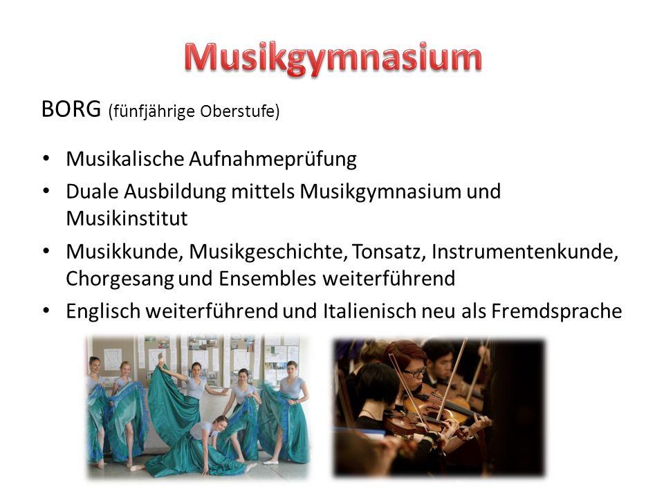 BORG (fünfjährige Oberstufe) Musikalische Aufnahmeprüfung Duale Ausbildung mittels Musikgymnasium und Musikinstitut Musikkunde, Musikgeschichte, Tonsa