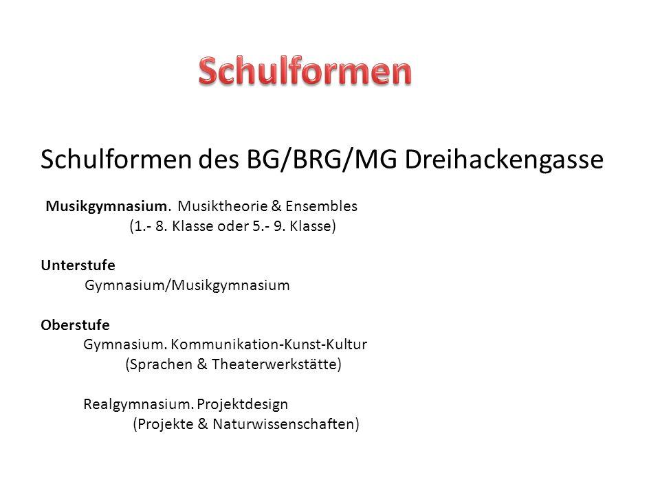 Schulformen des BG/BRG/MG Dreihackengasse Musikgymnasium. Musiktheorie & Ensembles (1.- 8. Klasse oder 5.- 9. Klasse) Unterstufe Gymnasium/Musikgymnas