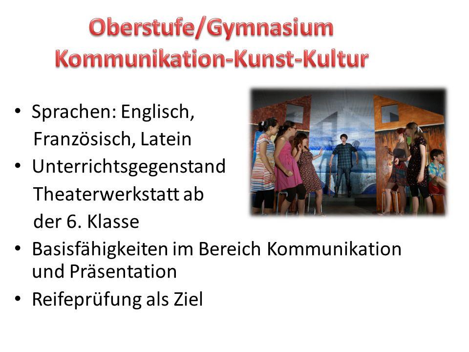 Sprachen: Englisch, Französisch, Latein Unterrichtsgegenstand Theaterwerkstatt ab der 6. Klasse Basisfähigkeiten im Bereich Kommunikation und Präsenta