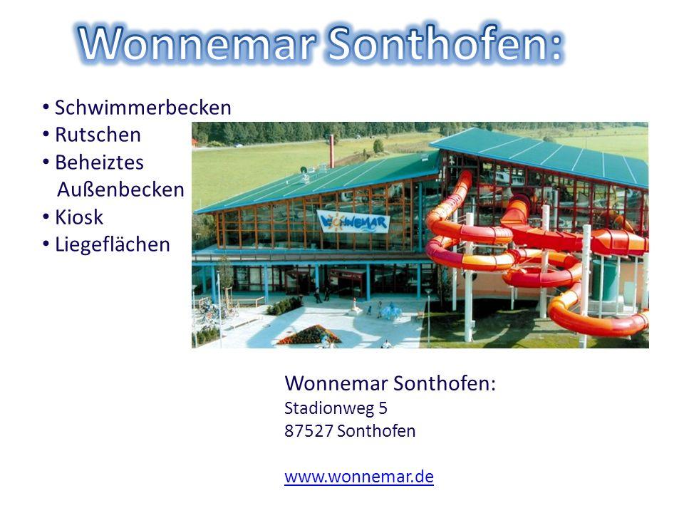 Wonnemar Sonthofen: Stadionweg 5 87527 Sonthofen www.wonnemar.de Schwimmerbecken Rutschen Beheiztes Außenbecken Kiosk Liegeflächen