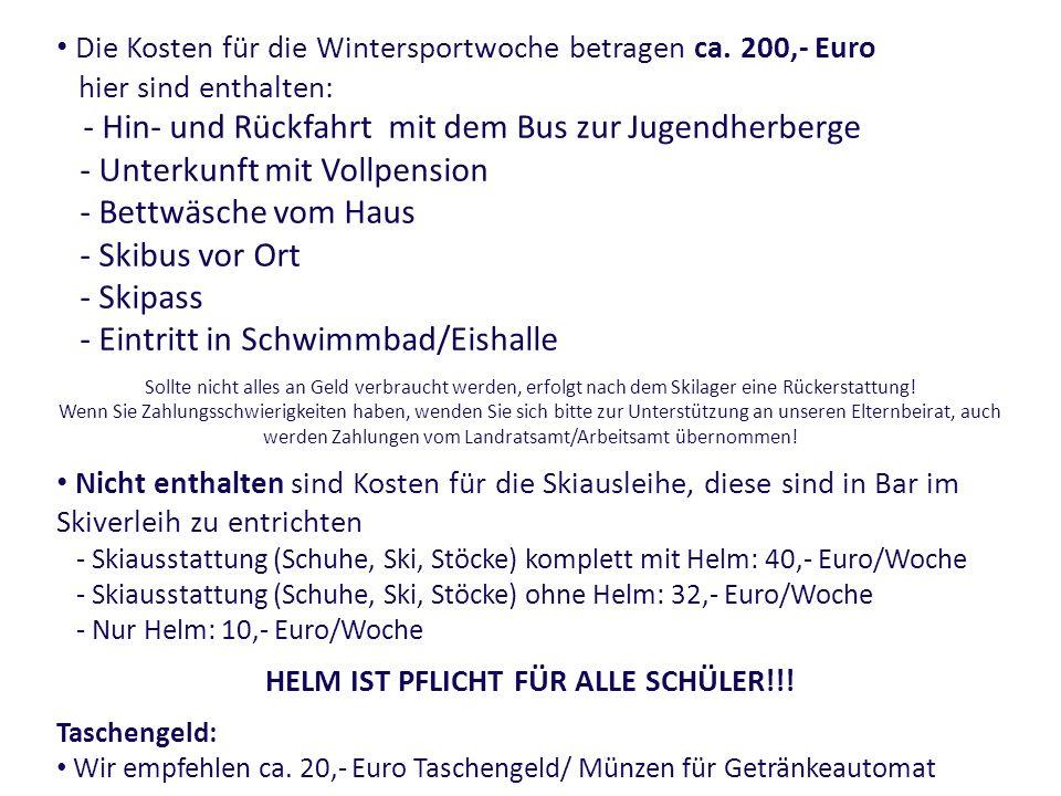 Die Kosten für die Wintersportwoche betragen ca. 200,- Euro hier sind enthalten: - Hin- und Rückfahrt mit dem Bus zur Jugendherberge - Unterkunft mit