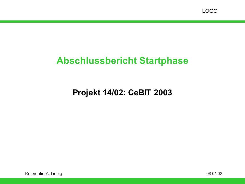LOGO Referentin: A. Liebig08.04.02 Abschlussbericht Startphase Projekt 14/02: CeBIT 2003