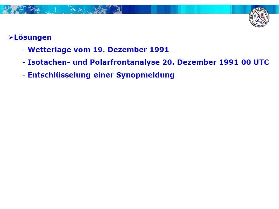  Lösungen - Wetterlage vom 19. Dezember 1991 - Isotachen- und Polarfrontanalyse 20. Dezember 1991 00 UTC - Entschlüsselung einer Synopmeldung