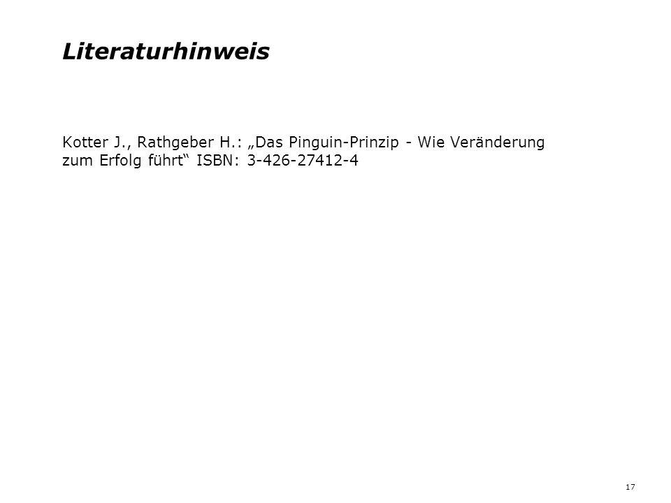 """Literaturhinweis Kotter J., Rathgeber H.: """"Das Pinguin-Prinzip - Wie Veränderung zum Erfolg führt"""" ISBN: 3-426-27412-4 17"""