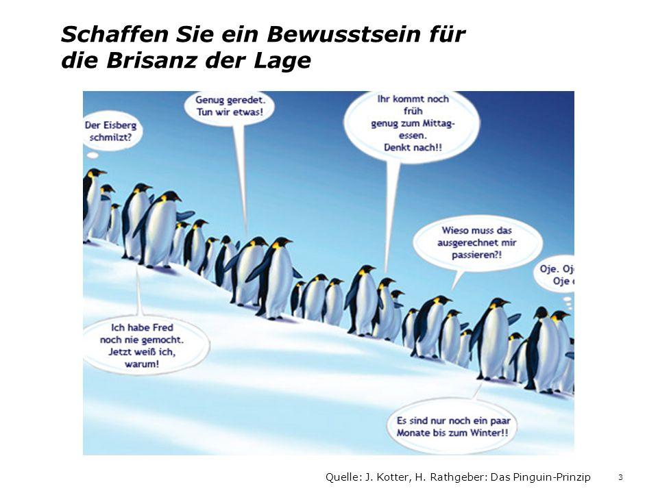 Schaffen Sie ein Bewusstsein für die Brisanz der Lage Quelle: J. Kotter, H. Rathgeber: Das Pinguin-Prinzip 3