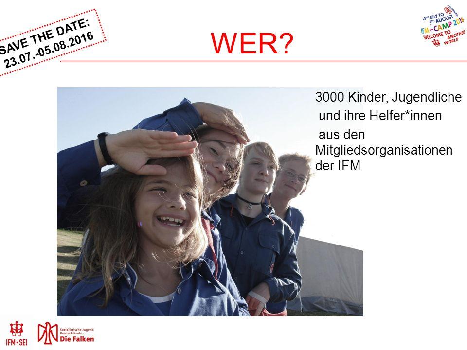 SAVE THE DATE: 23.07.-05.08.2016 WER? 3000 Kinder, Jugendliche und ihre Helfer*innen aus den Mitgliedsorganisationen der IFM