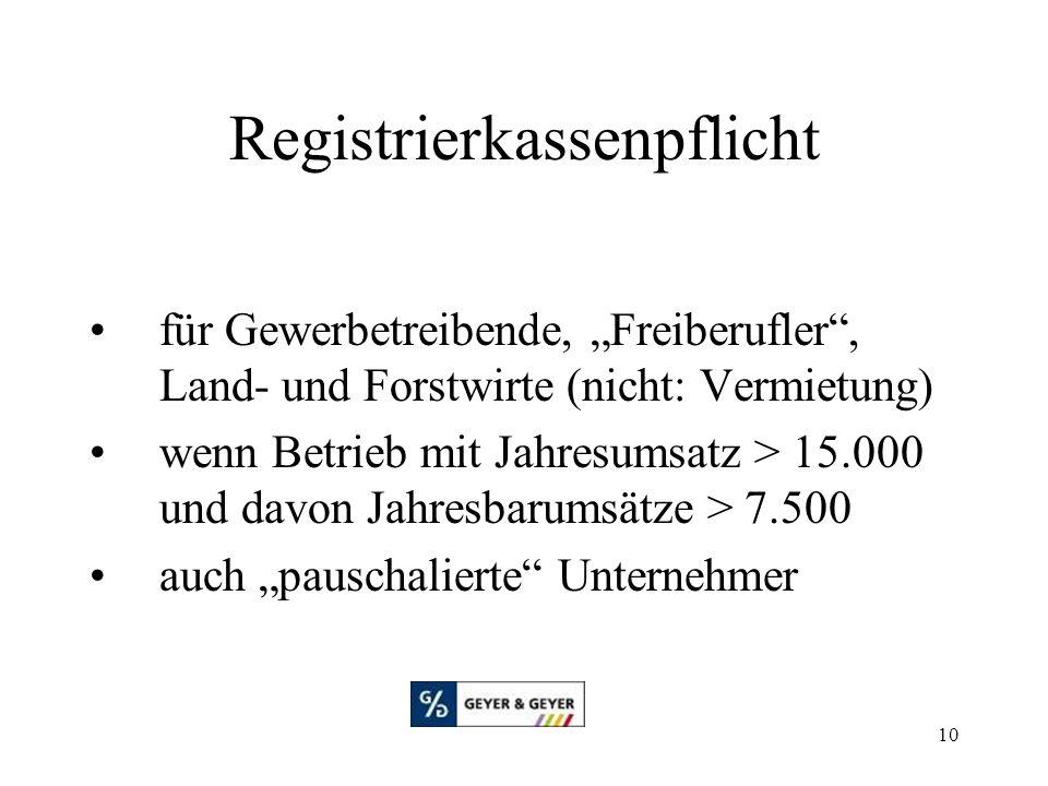 """10 Registrierkassenpflicht für Gewerbetreibende, """"Freiberufler , Land- und Forstwirte (nicht: Vermietung) wenn Betrieb mit Jahresumsatz > 15.000 und davon Jahresbarumsätze > 7.500 auch """"pauschalierte Unternehmer"""