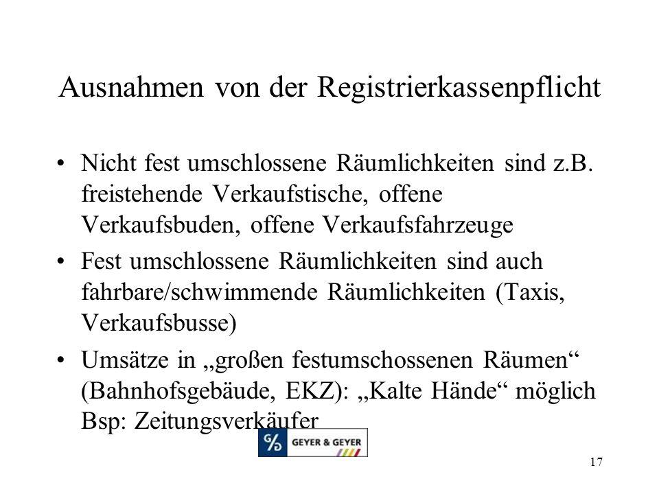 17 Ausnahmen von der Registrierkassenpflicht Nicht fest umschlossene Räumlichkeiten sind z.B. freistehende Verkaufstische, offene Verkaufsbuden, offen