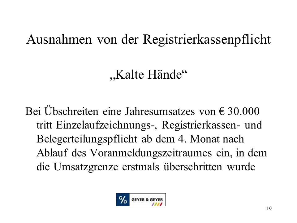 """19 Ausnahmen von der Registrierkassenpflicht """"Kalte Hände"""" Bei Übschreiten eine Jahresumsatzes von € 30.000 tritt Einzelaufzeichnungs-, Registrierkass"""