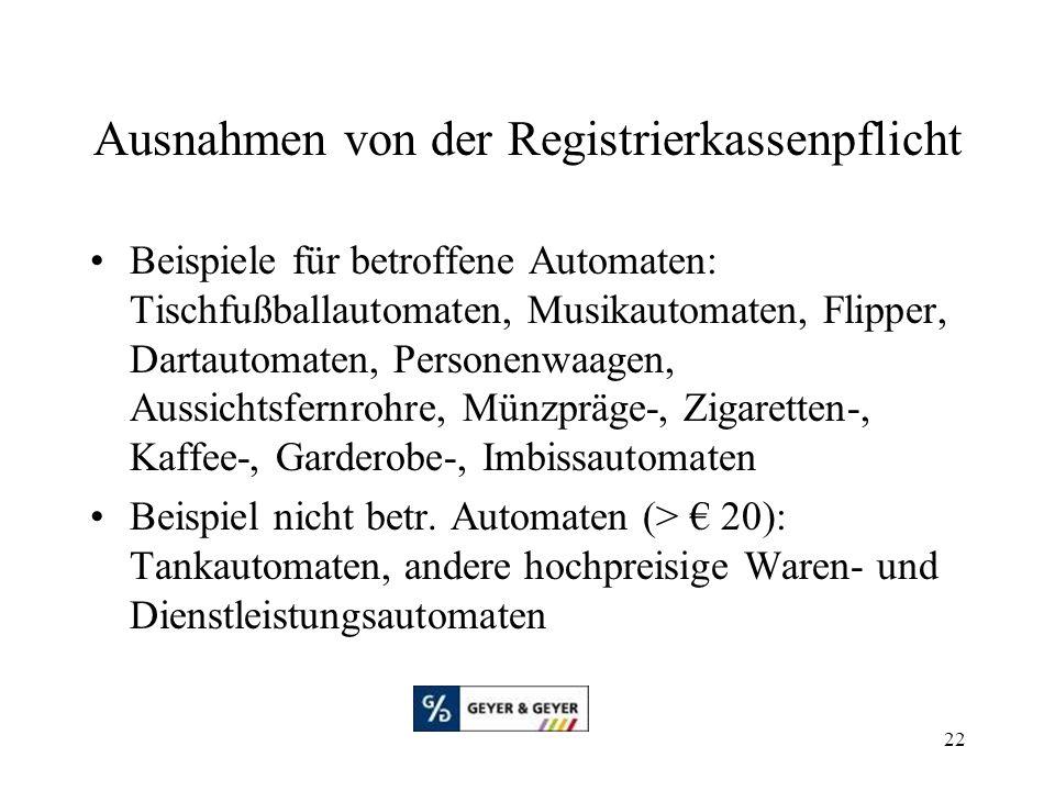 22 Ausnahmen von der Registrierkassenpflicht Beispiele für betroffene Automaten: Tischfußballautomaten, Musikautomaten, Flipper, Dartautomaten, Person