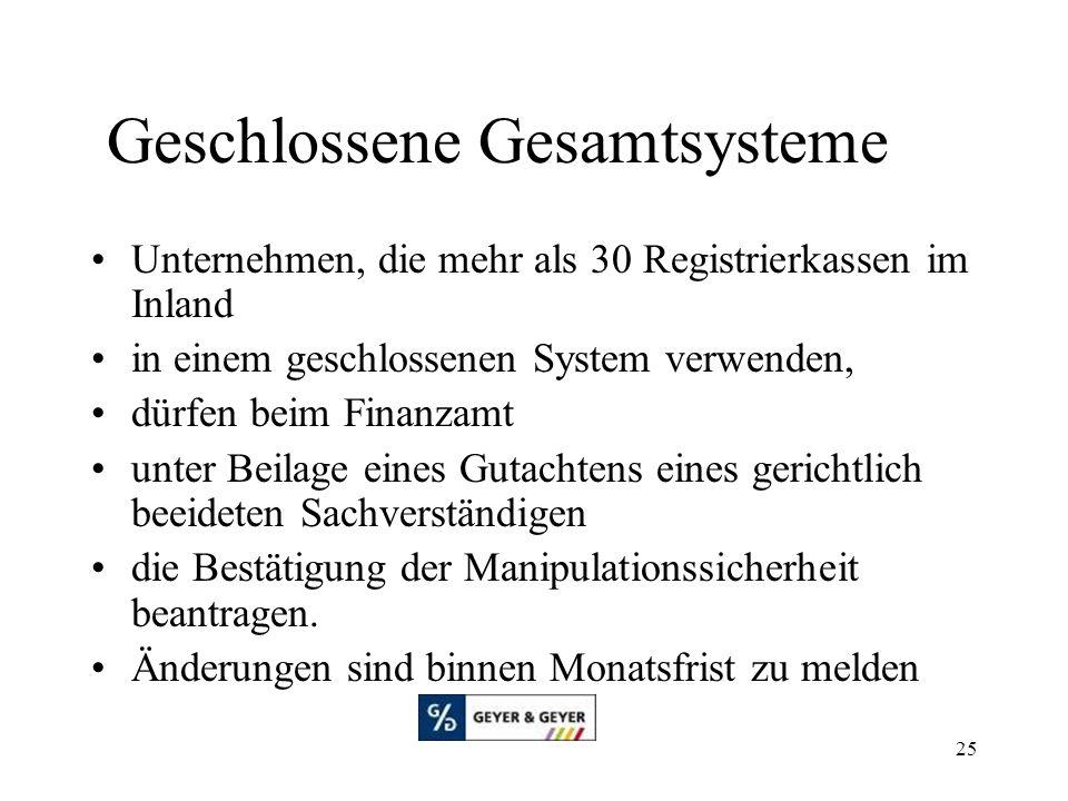25 Geschlossene Gesamtsysteme Unternehmen, die mehr als 30 Registrierkassen im Inland in einem geschlossenen System verwenden, dürfen beim Finanzamt u