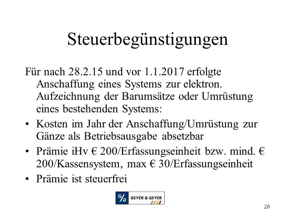 26 Steuerbegünstigungen Für nach 28.2.15 und vor 1.1.2017 erfolgte Anschaffung eines Systems zur elektron. Aufzeichnung der Barumsätze oder Umrüstung