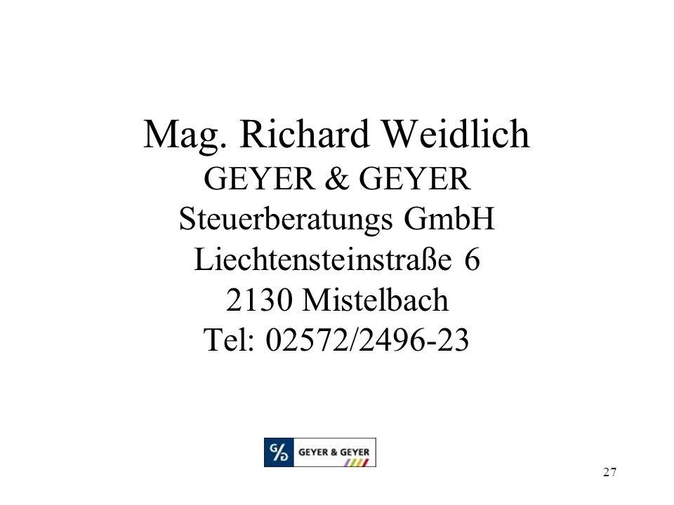 27 Mag. Richard Weidlich GEYER & GEYER Steuerberatungs GmbH Liechtensteinstraße 6 2130 Mistelbach Tel: 02572/2496-23