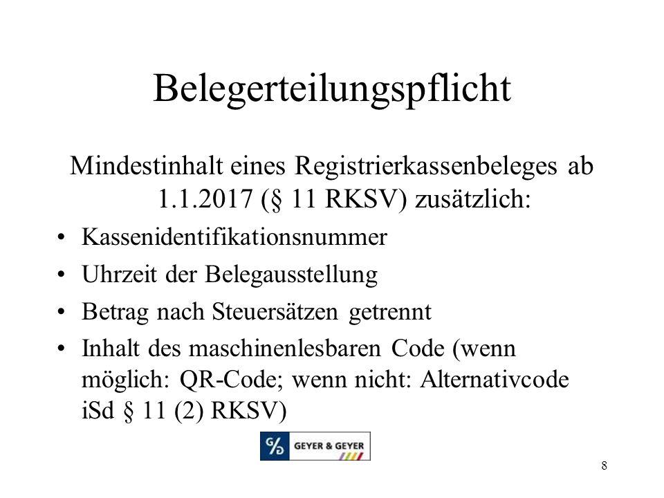 8 Belegerteilungspflicht Mindestinhalt eines Registrierkassenbeleges ab 1.1.2017 (§ 11 RKSV) zusätzlich: Kassenidentifikationsnummer Uhrzeit der Belegausstellung Betrag nach Steuersätzen getrennt Inhalt des maschinenlesbaren Code (wenn möglich: QR-Code; wenn nicht: Alternativcode iSd § 11 (2) RKSV)