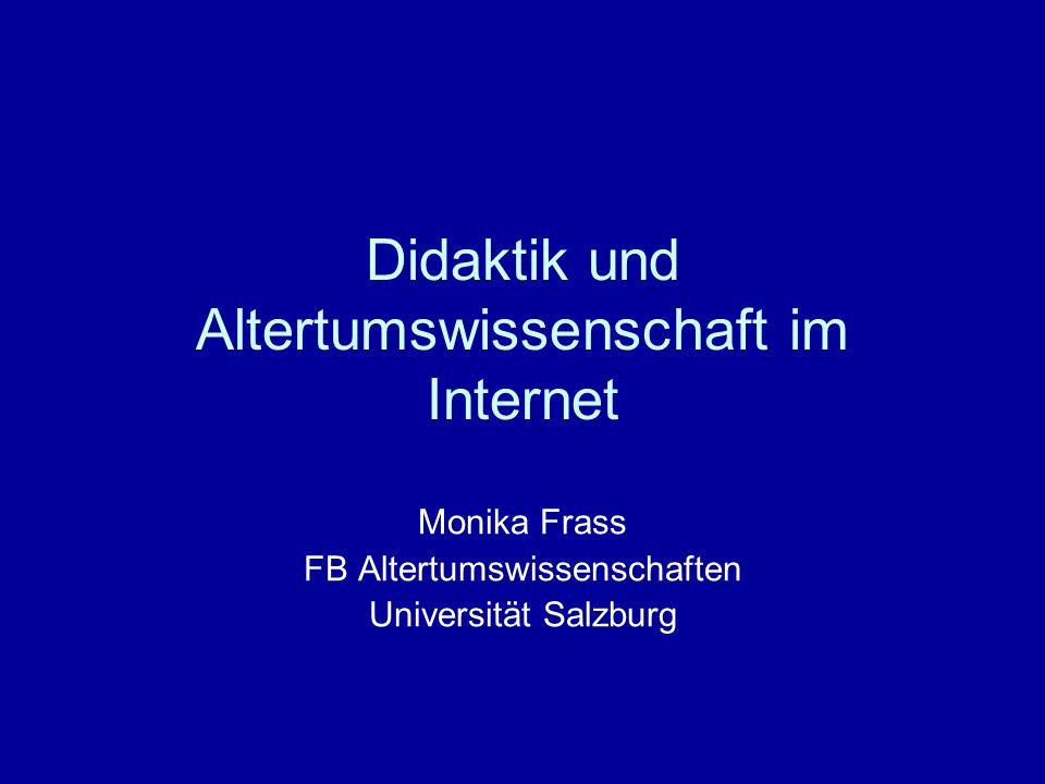 Didaktik und Altertumswissenschaft im Internet Monika Frass FB Altertumswissenschaften Universität Salzburg