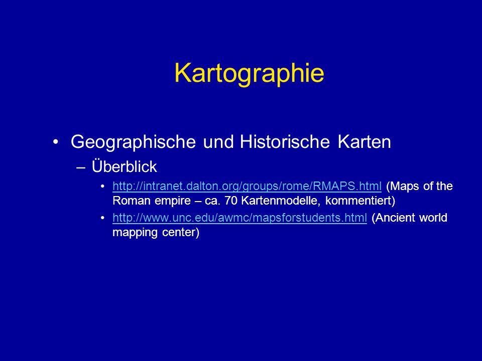Kartographie Geographische und Historische Karten –Überblick http://intranet.dalton.org/groups/rome/RMAPS.html (Maps of the Roman empire – ca. 70 Kart