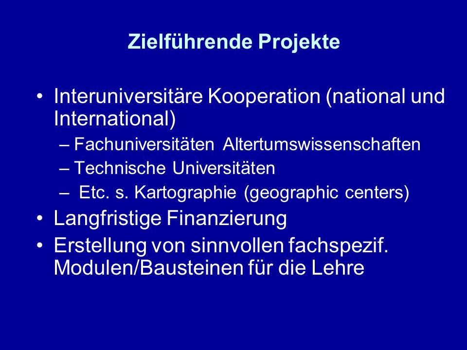 Zielführende Projekte Interuniversitäre Kooperation (national und International) –Fachuniversitäten Altertumswissenschaften –Technische Universitäten – Etc.