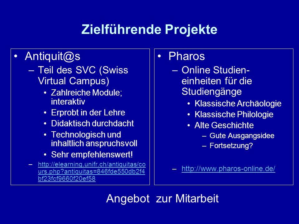 Zielführende Projekte Pharos –Online Studien- einheiten für die Studiengänge Klassische Archäologie Klassische Philologie Alte Geschichte –Gute Ausgangsidee –Fortsetzung.