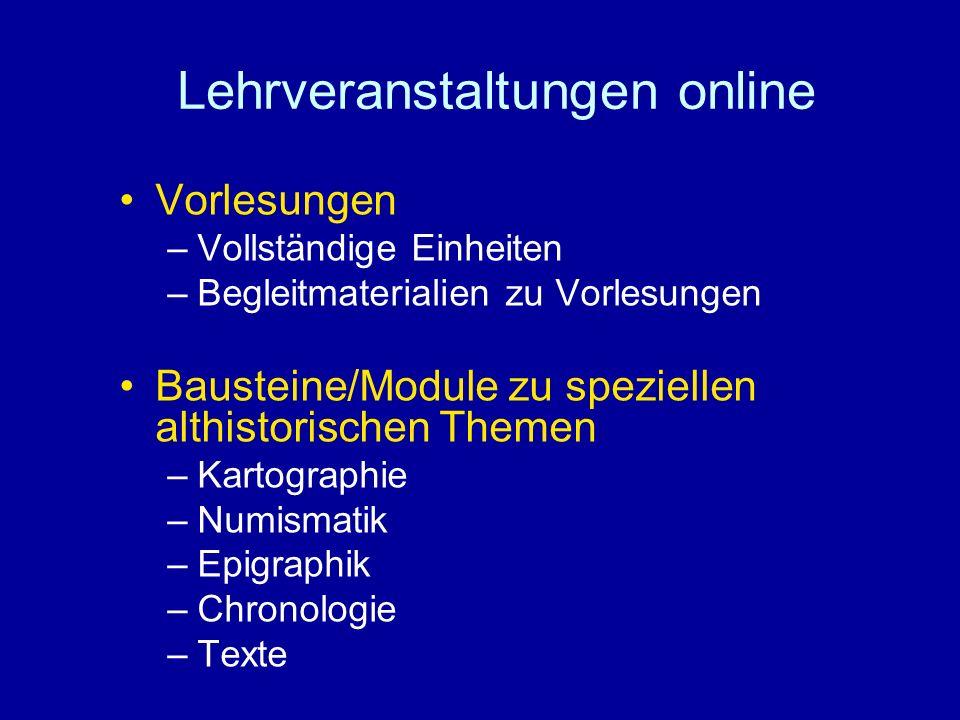 Lehrveranstaltungen online Vorlesungen –Vollständige Einheiten –Begleitmaterialien zu Vorlesungen Bausteine/Module zu speziellen althistorischen Theme