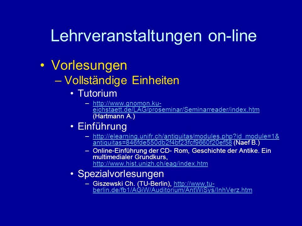 Lehrveranstaltungen on-line Vorlesungen –Vollständige Einheiten Tutorium –http://www.gnomon.ku- eichstaett.de/LAG/proseminar/Seminarreader/index.htm (Hartmann A.)http://www.gnomon.ku- eichstaett.de/LAG/proseminar/Seminarreader/index.htm Einführung –http://elearning.unifr.ch/antiquitas/modules.php id_module=1& antiquitas=846fde550db2f4bf23fcf9660f20ef58 (Naef B.)http://elearning.unifr.ch/antiquitas/modules.php id_module=1& antiquitas=846fde550db2f4bf23fcf9660f20ef58 –Online-Einführung der CD- Rom, Geschichte der Antike.