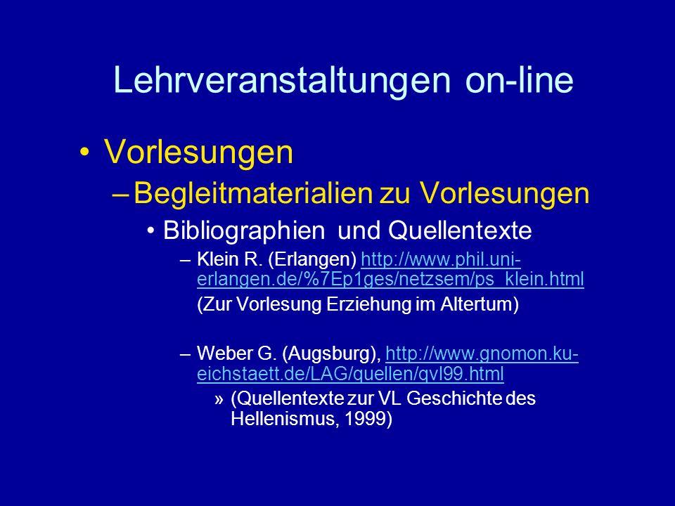 Lehrveranstaltungen on-line Vorlesungen –Begleitmaterialien zu Vorlesungen Bibliographien und Quellentexte –Klein R. (Erlangen) http://www.phil.uni- e